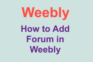 How to Add Forum in Weebly?