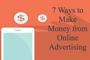 7 Ways to Make Money from Online Advertising