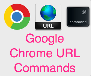 Chrome URL Commands
