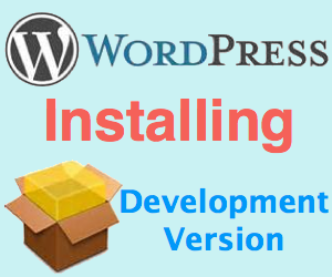 Installing WordPress Alpha, Beta and Nightly Build Versions