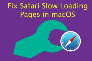 Fix Safari Slow Loading Pages in macOS