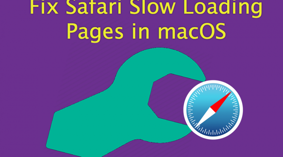 Fix Safari Slow Page Loading Issue in Mac