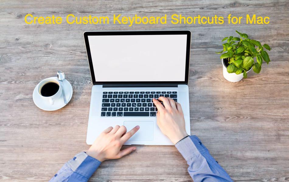 Create Custom Keyboard Shortcuts for Mac