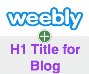 H1 Title for Weebly Blog