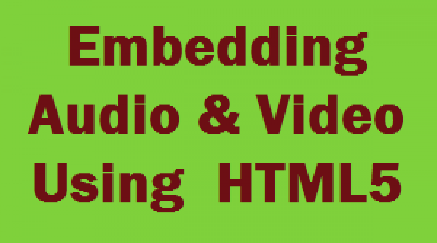 How to Embed Audio and Video Using HTML5?