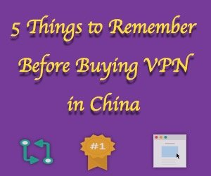 5 Things to Remember Before Buying VPN in China