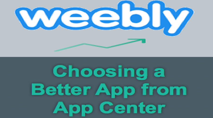 How to Choose Better App from Weebly App Center?