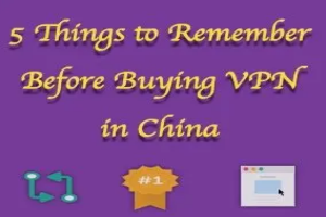 Things to Remember Before Buying VPN in China