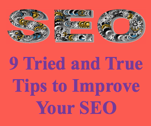9 Tried and True Tips to Improve Your SEO Today