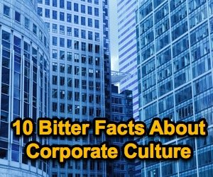 10 Bitter Facts About Corporate Culture