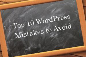Top 10 WordPress Mistakes to Avoid
