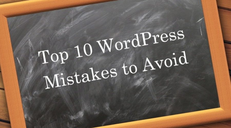 Top 10 WordPress Beginners Mistakes to Avoid