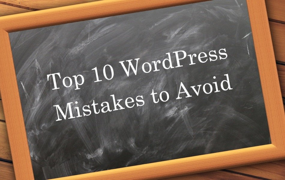 Top 10 WordPress Mistakes to Avoid