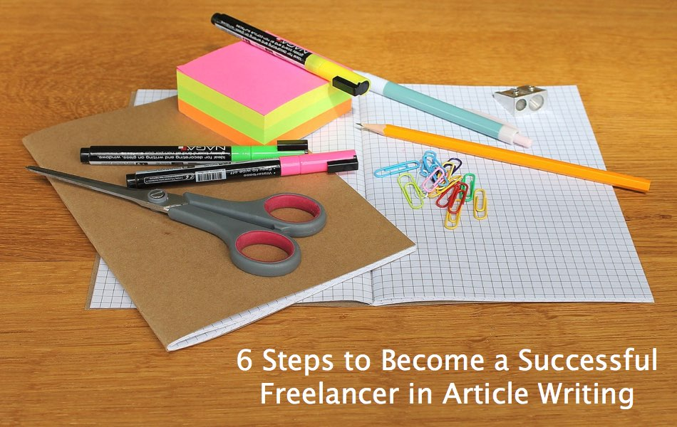 6 Steps to Become a Successful Freelancer in Article Writing