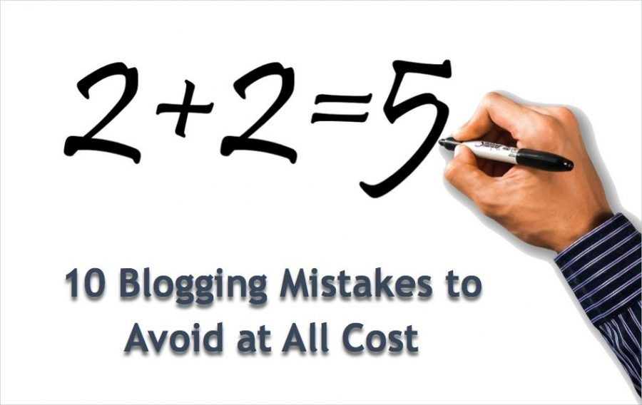 10 Blogging Mistakes to Avoid at All Cost