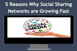 5 Reasons Why Social Sharing Networks are Growing Fast