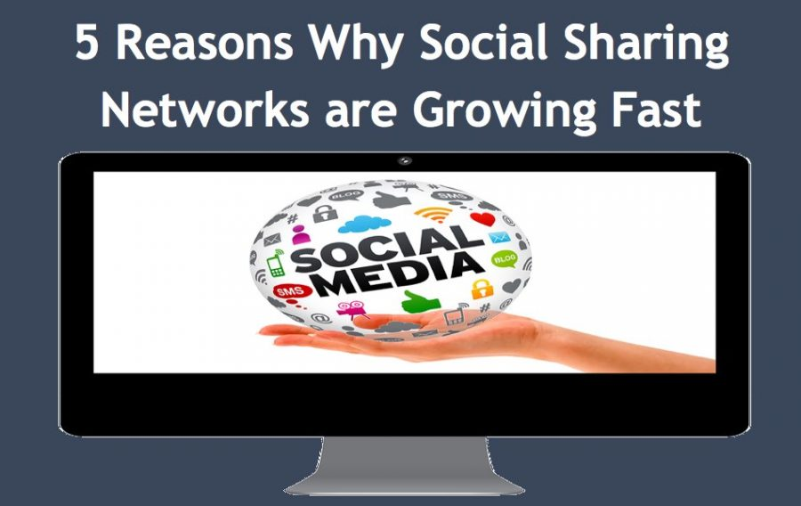 5 Reasons Why Social Sharing Networks are Growing