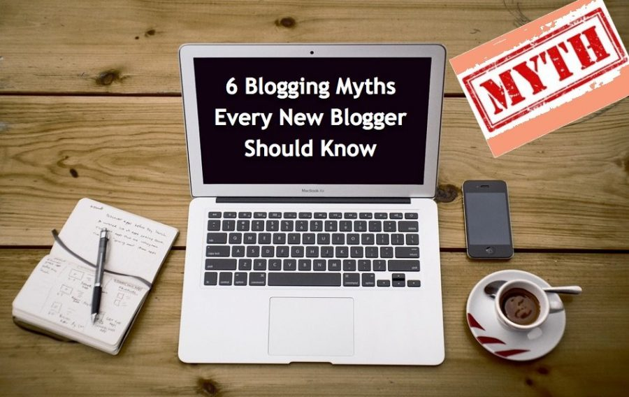 6 Blogging Myths Every New Blogger Should Know