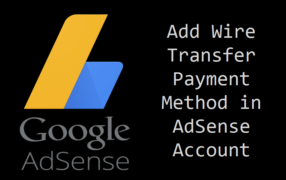 How to Add Wire Transfer Payment Method in Google AdSense?