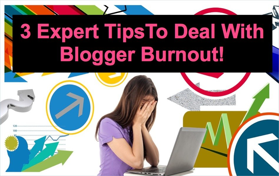 3 Expert Tips To Deal With Blogger Burnout!