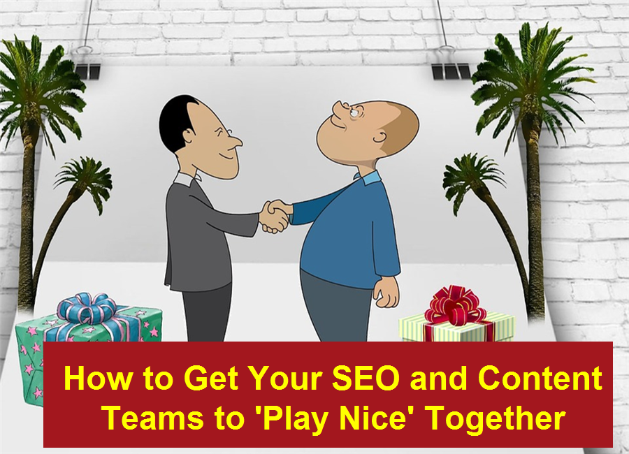 How to Get Your SEO and Content Teams to Play Nice Together?