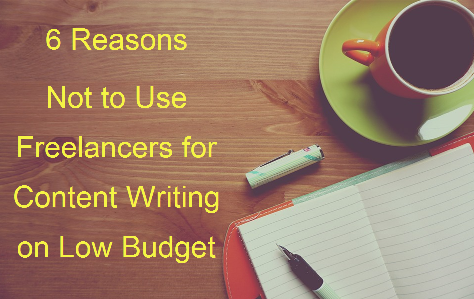 6 Reasons Not to Use Cheap Freelancers for Content Writing
