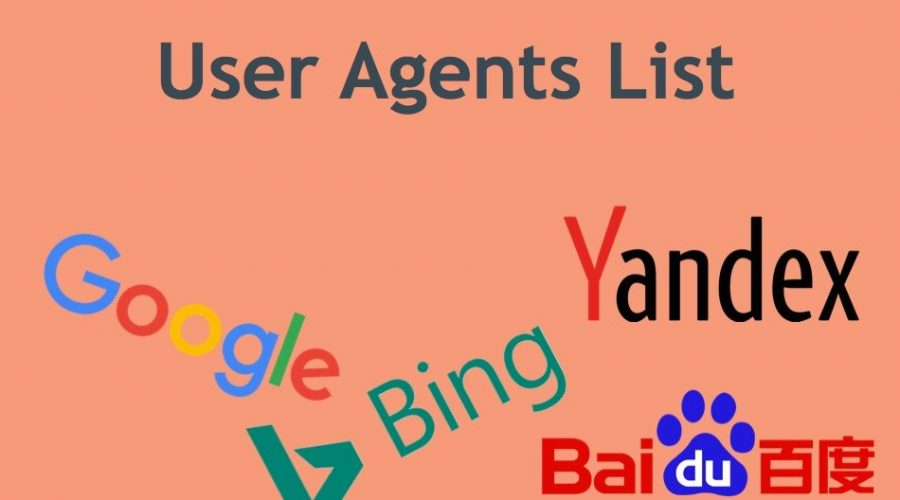 User Agents List for Google, Bing, Baidu and Yandex Search Engines