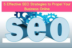 5 Effective SEO Strategies to Propel Your Business Online