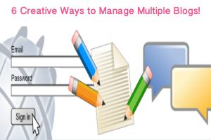 6 Creative Ways to Manage Multiple Blogs