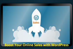 Boost Your Online Sales with WordPress