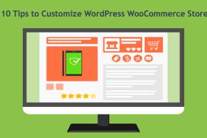 10 Tips to Customize WordPress WooCommerce Store