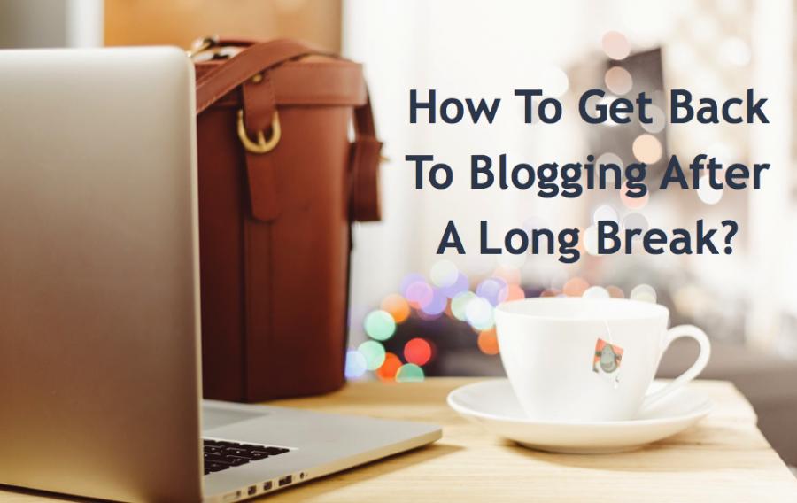 Blogging After Break