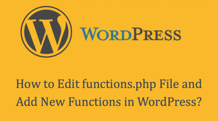How to Edit functions.php File and Add New Functions in WordPress?