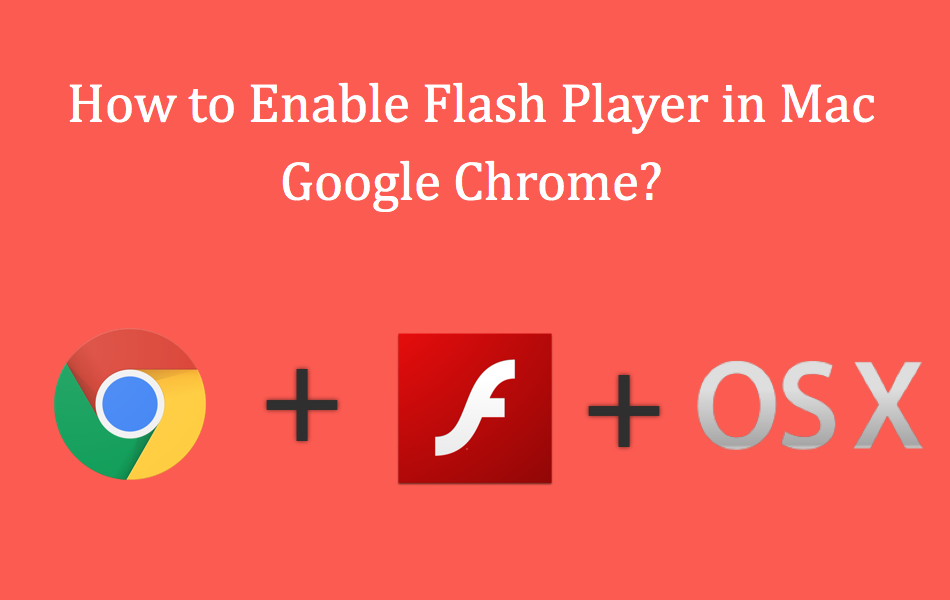 How to Enable Flash Player in Mac Google Chrome?