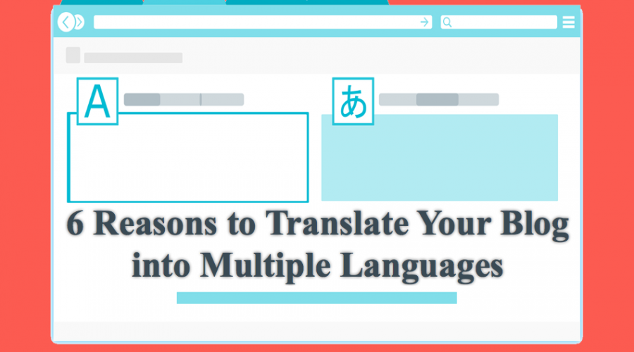 6 Reasons to Translate Your Blog into Multiple Languages