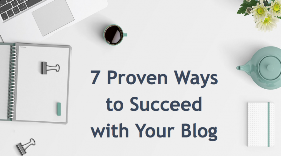 7 Proven Ways to Succeed with Your Blog