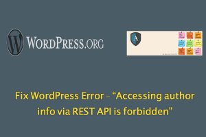 Fix WordPress Error Accessing author info via REST API is forbidden