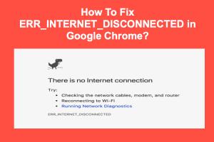 Fix ERR_INTERNET_DISCONNECTED Error in Google Chrome