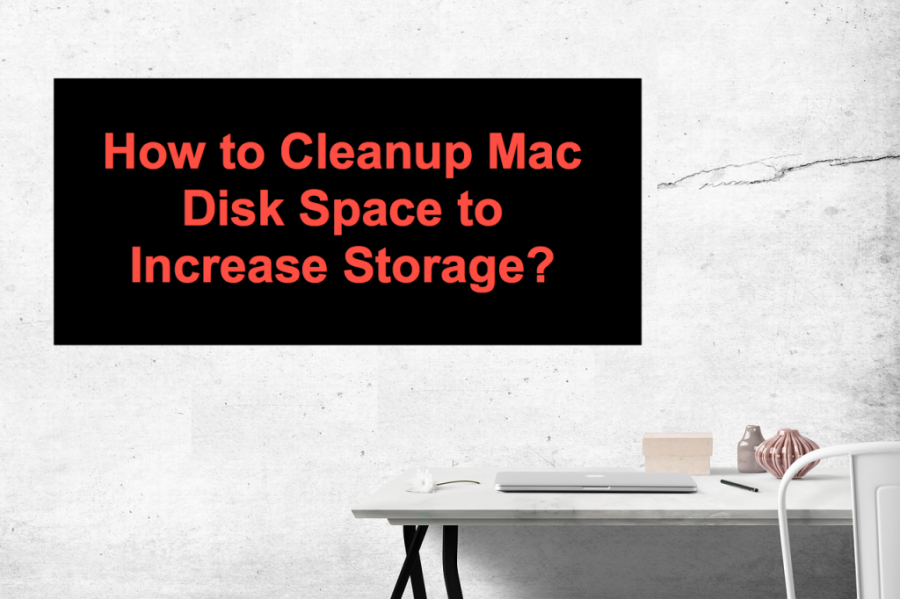 How to Cleanup Mac Disk Space to Increase Storage?