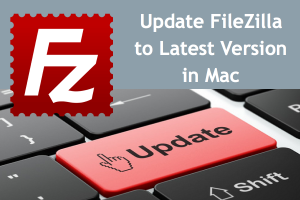 How to Update FileZilla to Latest Version in macOS?