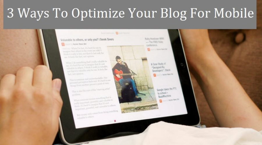3 Ways To Optimize Your Blog For Mobile