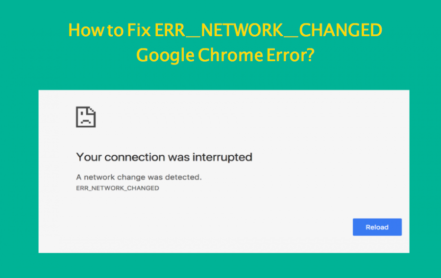 How to Fix ERR_NETWORK_CHANGED Google Chrome Error?