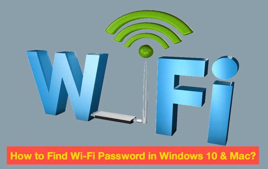 How to Find Wi-Fi Password in Windows 10 and Mac?