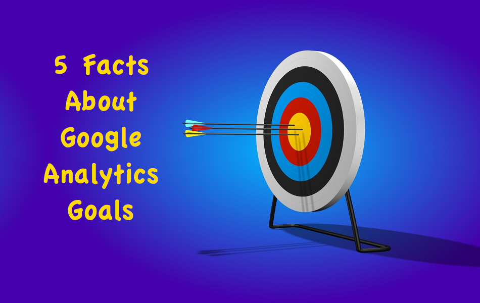 5 Facts About Google Analytics Goals