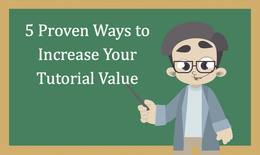5 Proven Ways to Increase Your Tutorial Value