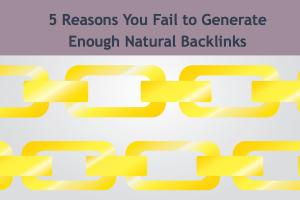 5 Reasons You Fail to Generate Enough Natural Backlinks