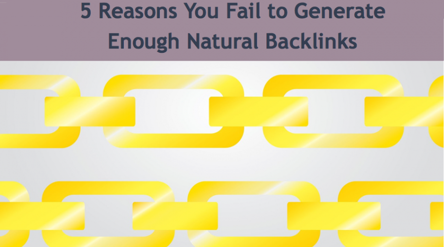 5 Reasons You Fail to Generate Enough Natural Backlinks