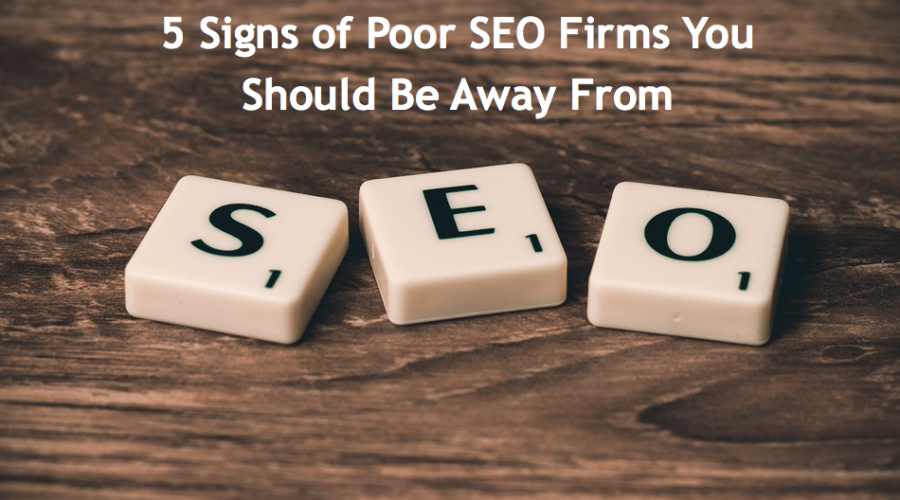 5 Signs of Poor SEO Firms You Should Be Away From