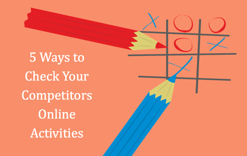 5 Ways to Check Your Competitors Online Activities