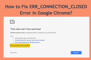 How to Fix ERR_CONNECTION_CLOSED Error in Google Chrome?